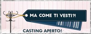 casting_ma_come_ti_vesti